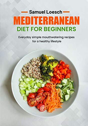 MEDITERRANEAN DIET FOR BEGINNERS: Everyday simple mouthwatering recipes for a healthy lifestyle