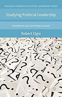 Studying Political Leadership: Foundations and Contending Accounts (Palgrave Studies in Political Leadership) by Robert El...