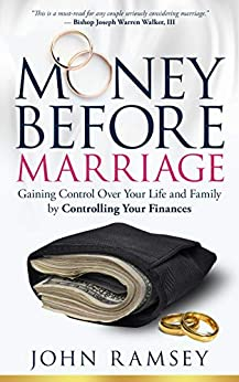 Money Before Marriage: Following God's Blueprint for Financial Stewardship by [John Ramsey]