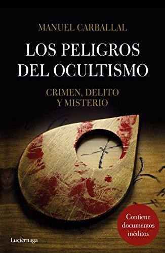 Los peligros del ocultismo: Crimen, delito y misterio (ENIGMAS Y CONSPIRACIONES)