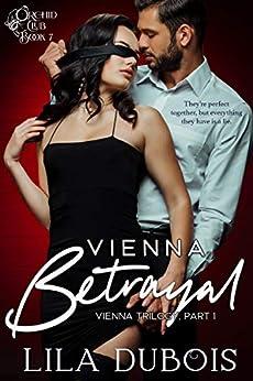 Vienna Betrayal: A secret club billionaire Dom romance (Orchid Club Book 7) by [Lila  Dubois]