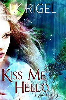 Kiss Me Hello by [L.K. Rigel]