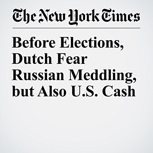 Before Elections, Dutch Fear Russian Meddling, but Also U.S. Cash copertina