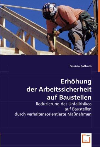 Erhöhung der Arbeitssicherheit auf Baustellen: Reduzierung des Unfallrisikos auf Baustellen durch verhaltensorientierte Maßnahmen