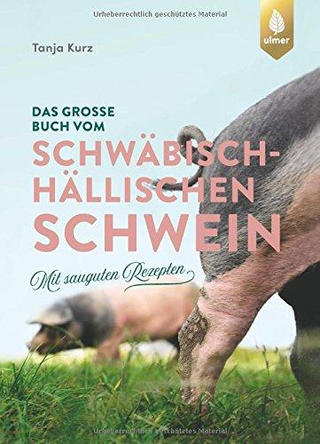 Das große Buch vom Schwäbisch-Hällischen Schwein: Mit sauguten Rezepten