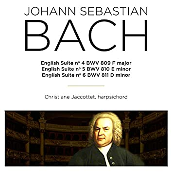 Bach: English Suite Nos. 4 - 6, BWV 809 - 811