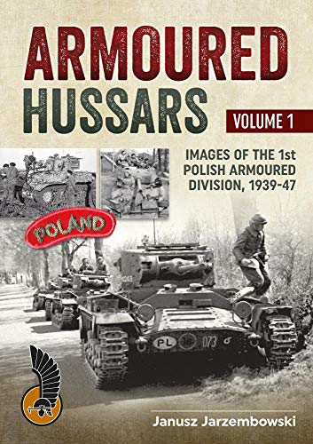 Armoured Hussars: Images of the Polish 1st Armoured Division 1939-47