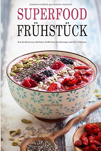 Superfood Frühstück Diät Kochbuch zum Abnehmen, Stoffwechsel beschleunigen und Fett verbrennen