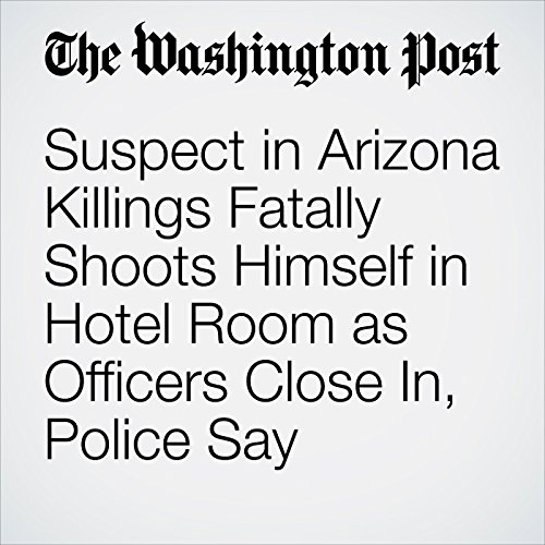 Suspect in Arizona Killings Fatally Shoots Himself in Hotel Room as Officers Close In, Police Say copertina