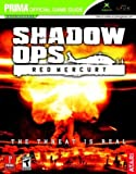 Shadow Ops - Red Mercury: Prima Official Game Guide (Prima's Official Strategy Guide) by Prima Temp Authors (2004-06-29) - Prima Games - 29/06/2004