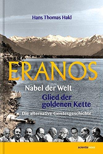 Eranos: Nabel der Welt – Glied der goldenen Kette – Die alternative Geistesgeschichte