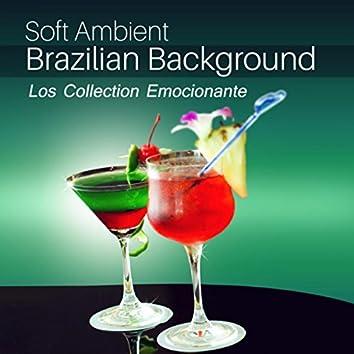 Soft Ambient Brazilian Background (Los Collection Emocionante – Bossa Cafe, Reggaeton, Jazz Salsa Dance, Chilled Floor, Latin House)