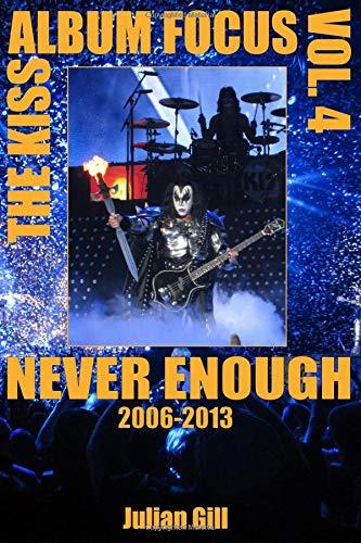 The Kiss Album Focus, Volume IV: Never Enough, 2006 - 2013