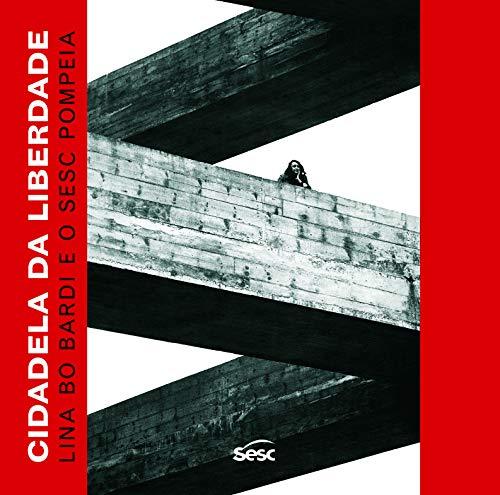 Cidadela da liberdade: Lina Bo Bardi e o Sesc Pompeia