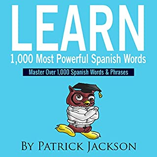 Learn 1,000 Most Powerful Spanish Words     Master over 1,000 Spanish Words & Phrases              By:                                                                                                                                 Patrick Jackson                               Narrated by:                                                                                                                                 Jose Rivera                      Length: 5 hrs and 7 mins     1 rating     Overall 5.0