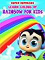 Learn Colors of Rainbow for Kids - Super Supremes