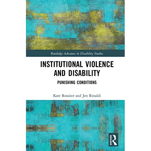 Institutional Violence and Disability: Punishing Conditions (Routledge Advances in Disability Studies) (English Edition)
