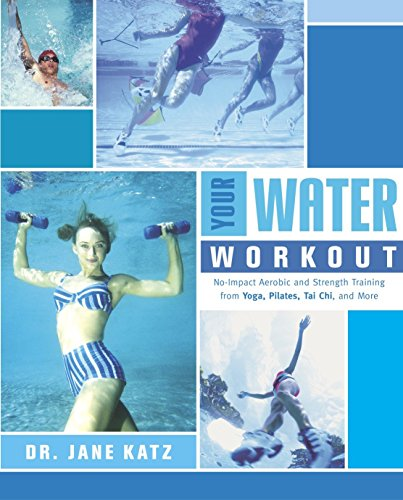 Compare Textbook Prices for Your Water Workout: No-Impact Aerobic and Strength Training From Yoga, Pilates, Tai Chi, and More 1 Edition ISBN 9780767914826 by Katz, Jane Dr.