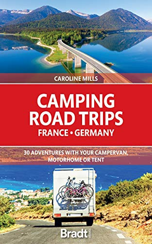 Camping Road Trips France & Germany: 30 Adventures with your Campervan, Motorhome or Tent (TRAVEL GUIDE)