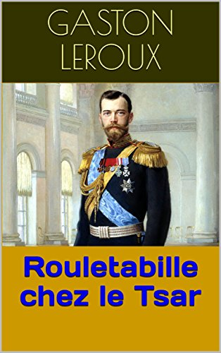 Rouletabille chez le Tsar (French Edition)