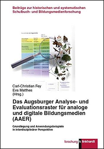 Das Augsburger Analyse- und Evaluationsraster für analoge und digitale Bildungsmedien (AAER): Grundlegung und Anwendungsbeispiele in ... Schulbuch- ... Schulbuch- und Bildungsmedienforschung)