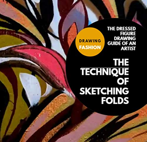 The Technique Of Sketching Folds The Dressed Figure Drawing Guide Of An Artist (English Edition)