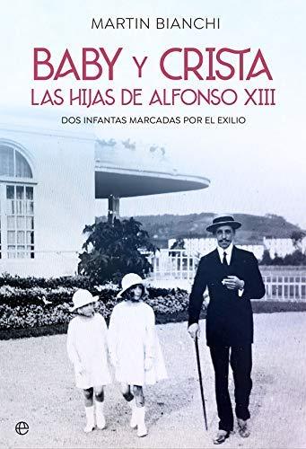 Baby y Crista. Las hijas de Alfonso XIII de Martín Bianchi Tasso