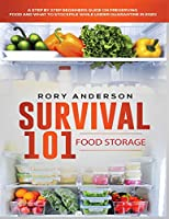 Survival 101 Food Storage: A Step by Step Beginners Guide on Preserving Food and What to Stockpile While Under Quarantine