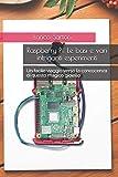 Raspberry Pi! Le basi e vari intriganti esperimenti: Un facile viaggio verso la conoscenza di questo magico gioiello