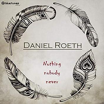 Nothing, Nobody, Never