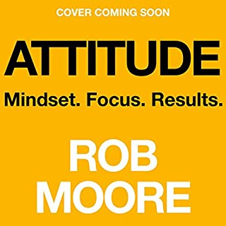 Attitude     Mindset. Focus. Results.              By:                                                                                                                                 Rob Moore                               Narrated by:                                                                                                                                 Rob Moore                      Length: 10 hrs     Not rated yet     Overall 0.0