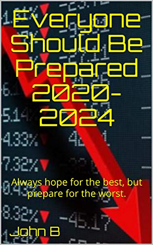 Be Prepared 2020-2024: The Economic Collapse | Preparedness and Survival Guide | Prepper books for Beginners | Evacuation Bag | A Simple Guide to Emergency Preparedness by [JohnB Edition]