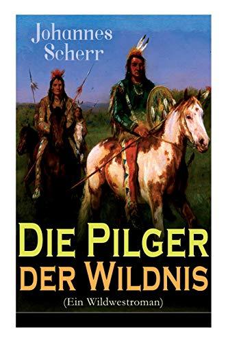 Die Pilger der Wildnis (Ein Wildwestroman): Historischer Abenteuerroman
