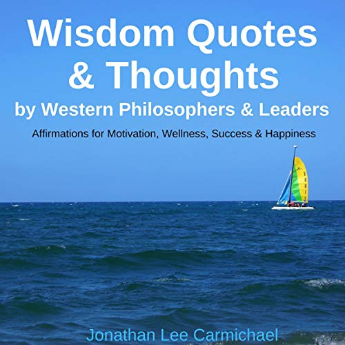 Wisdom Quotes & Thoughts by Western Philosophers & Leaders: Affirmations for Motivation, Wellness, Success & Happiness audiobook cover art