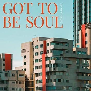 Got To Be Soul
