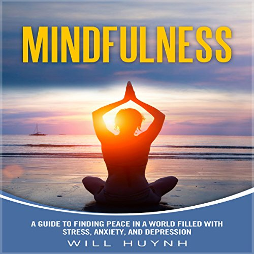 Mindfulness: A Guide to Finding Peace in a World Filled with Stress, Anxiety, and Depression audiobook cover art