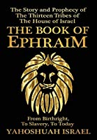The Book of Ephraim: The Story and Prophecy of the Thirteen Tribes of the House of Israel