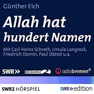 Allah hat hundert Namen                   Autor:                                                                                                                                 Günter Eich                               Sprecher:                                                                                                                                 Carl-Heinz Schroth,                                                                                        Ursula Langrock,                                                                                        Friedrich Domin,                   und andere                 Spieldauer: 1 Std. und 9 Min.     1 Bewertung     Gesamt 5,0