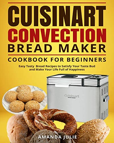 Cuisinart Convection Bread Maker Cookbook for Beginners Easy Tasty Bread Recipes to Satisfy product image