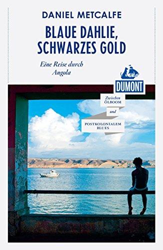 DuMont Reiseabenteuer Blaue Dahlie, Schwarzes Gold: Eine Reise durch Angola (DuMont Reiseabenteuer E-Book)