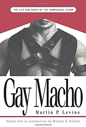 Gay Macho: The Life and Death of the Homosexual Clone by Martin P. Levine Michael Kimmel(1998-01-01)