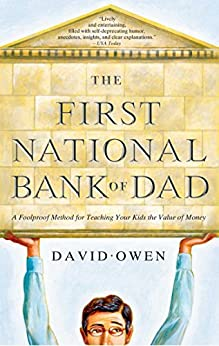The First National Bank of Dad: The Best Way to Teach Kids About Money by [David Owen]