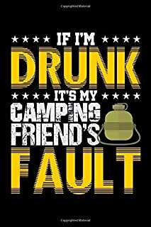 If I'm Drunk It's My Camping Friends' Fault: Food Journal & Meal Planner Diary To Track Daily Meals And Fitness Activities For Camping Lovers, ... To Sleep In A Tent Or RV (6 x 9; 120 Pages)