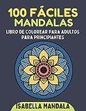 100 fáciles mandalas - Libro de colorear para adultos para principiantes: Mandalas hermosas simples y fáciles de colorear para adultos y niños. Libro ... para adultos y niños (Spanish Edition)