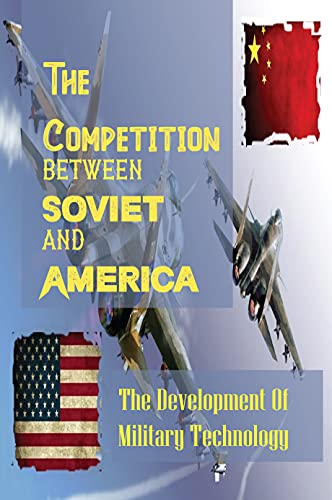 The Competition Between Soviet And America: The Development Of Military...