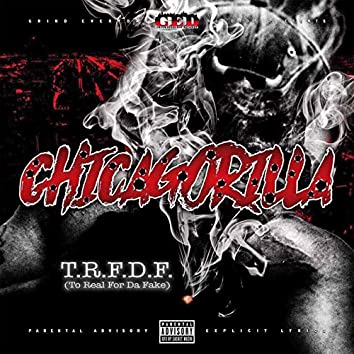 Chicagorilla T.R.F.D.F (To Real for da Fake)
