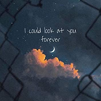 I Could Look at You Forever