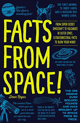 Facts from Space!: From Super-Secret Spacecraft to Volcanoes in Outer Space, Extraterrestrial Facts to Blow Your Mind!