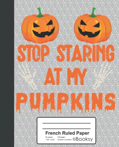 French Ruled Paper: Funny Halloween Stop Staring At My Pumpkins