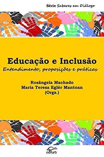 Educação e Inclusão: Entendimento, proposições e práticas